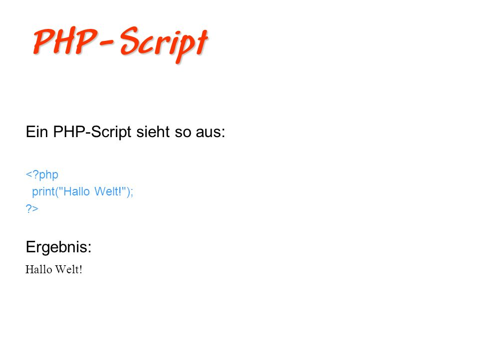 PHP in HTML einbetten PHP in HTML einbetten <?php print( Hallo Welt! ); ?> Ergebnis: Hallo Welt!