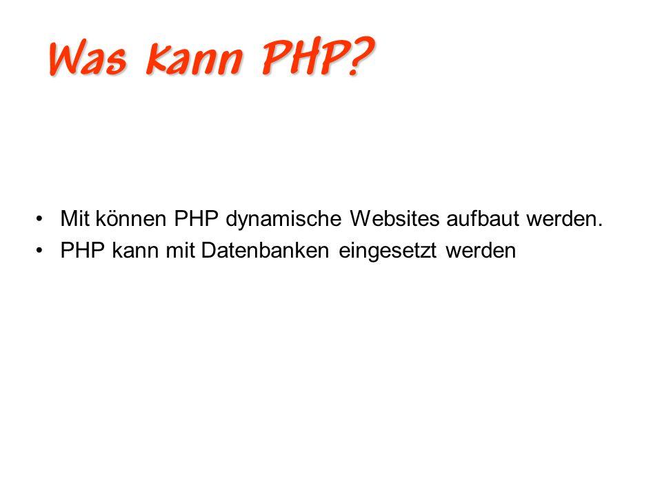 Wozu braucht man PHP? Große Datenbank gestützte Websites zu verwalten.