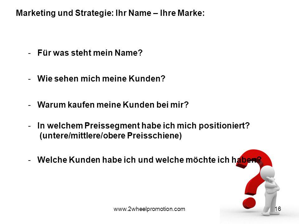 16 Marketing und Strategie: Ihr Name – Ihre Marke: www.2wheelpromotion.com -Für was steht mein Name.