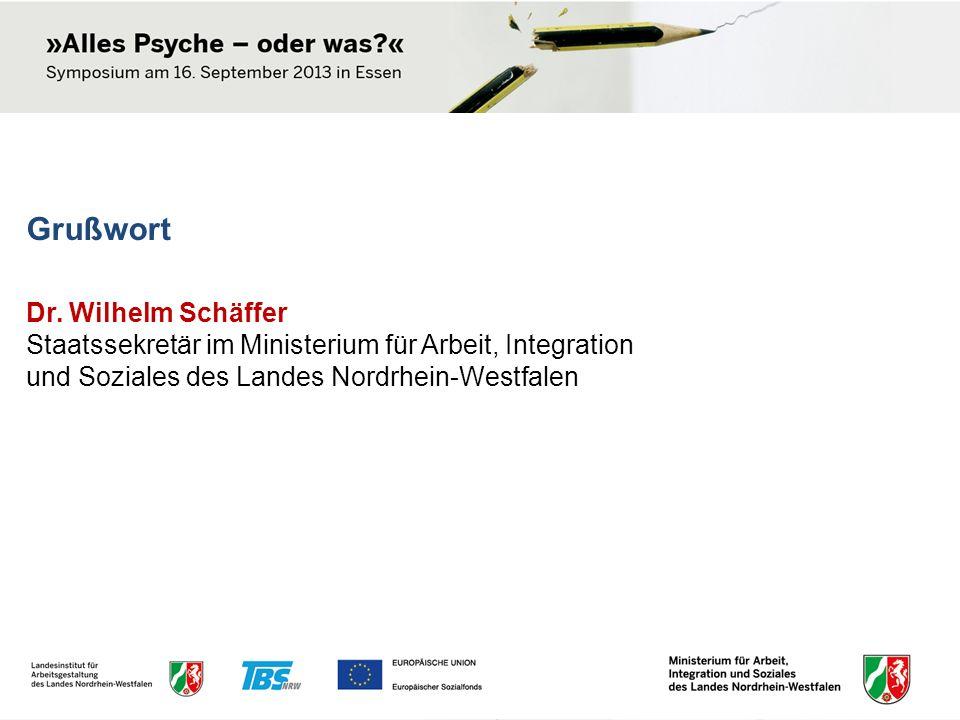 Grußwort Dr. Wilhelm Schäffer Staatssekretär im Ministerium für Arbeit, Integration und Soziales des Landes Nordrhein-Westfalen