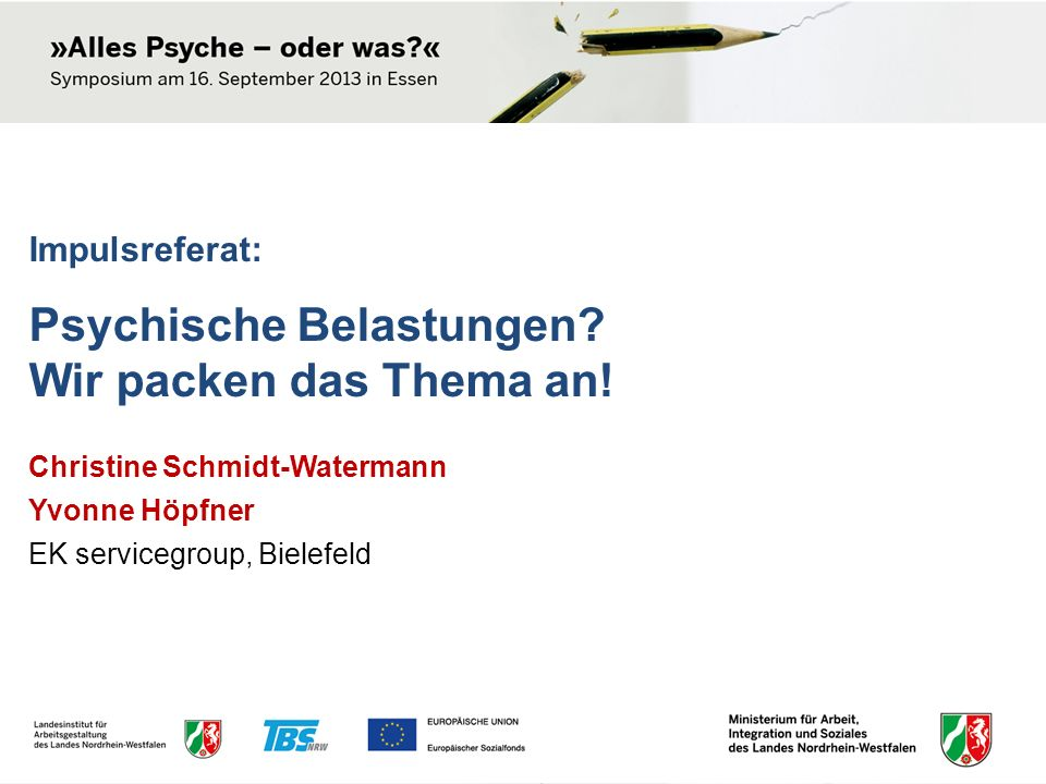 Impulsreferat: Psychische Belastungen? Wir packen das Thema an! Christine Schmidt-Watermann Yvonne Höpfner EK servicegroup, Bielefeld