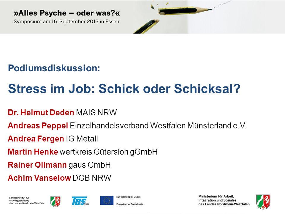 Podiumsdiskussion: Stress im Job: Schick oder Schicksal? Dr. Helmut Deden MAIS NRW Andreas Peppel Einzelhandelsverband Westfalen Münsterland e.V. Andr