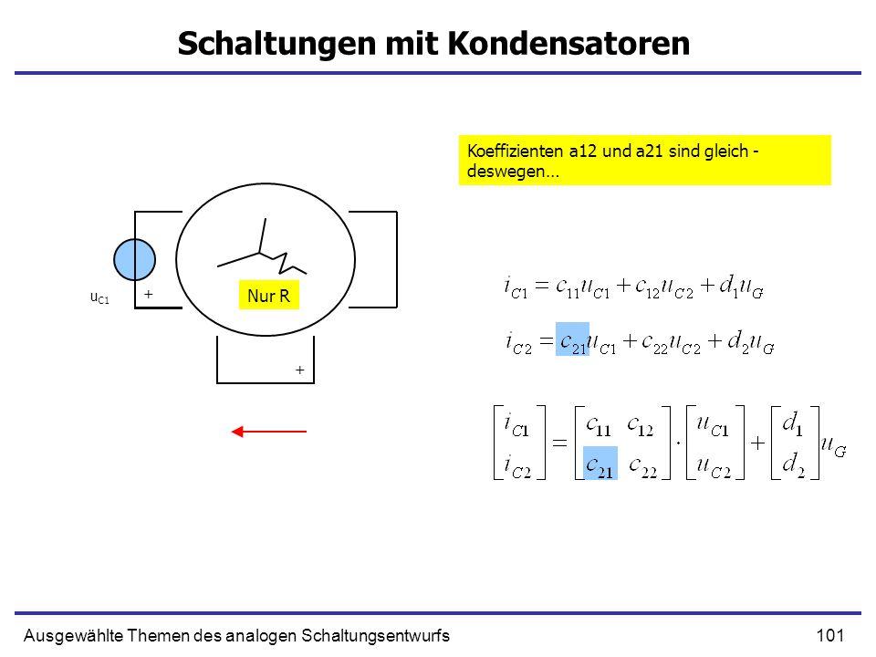 101Ausgewählte Themen des analogen Schaltungsentwurfs Schaltungen mit Kondensatoren Nur R u C1 + + Koeffizienten a12 und a21 sind gleich - deswegen…