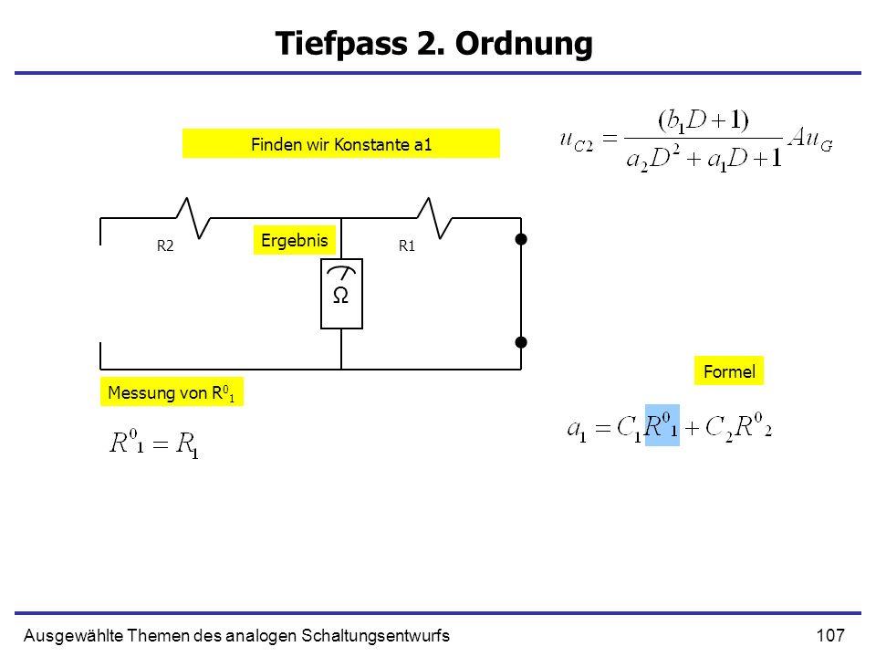 107Ausgewählte Themen des analogen Schaltungsentwurfs Tiefpass 2. Ordnung R1R2 Ω Messung von R 0 1 Formel Ergebnis Finden wir Konstante a1