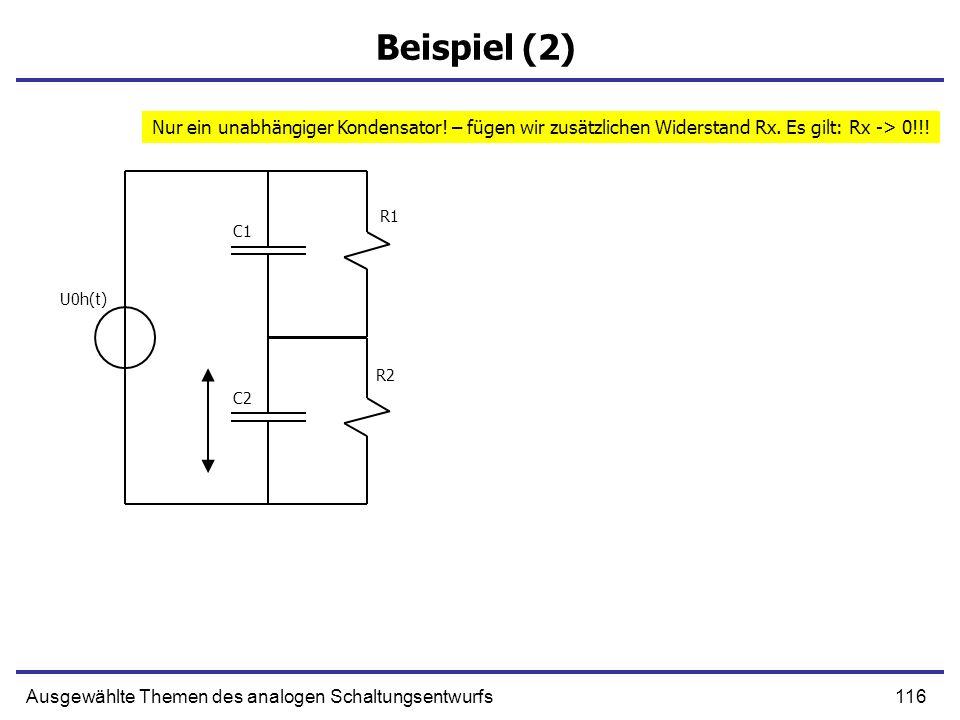 116Ausgewählte Themen des analogen Schaltungsentwurfs Beispiel (2) R1 R2 C1 C2 U0h(t) Nur ein unabhängiger Kondensator! – fügen wir zusätzlichen Wider