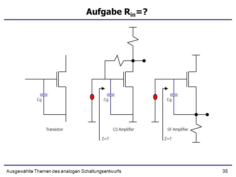 35Ausgewählte Themen des analogen Schaltungsentwurfs Aufgabe R in =? Cg TransistorCS AmplifierSF Amplifier Z=?