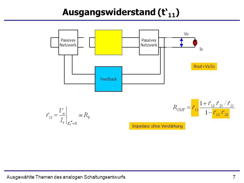 7Ausgewählte Themen des analogen Schaltungsentwurfs Ausgangswiderstand (t 11 ) Passives Netzwerk Passives Netzwerk Feedback Vo Is Rout=Vs/Io Impedanz
