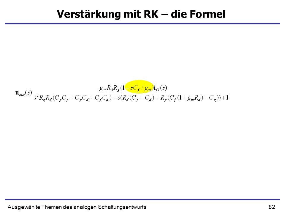 82Ausgewählte Themen des analogen Schaltungsentwurfs Verstärkung mit RK – die Formel