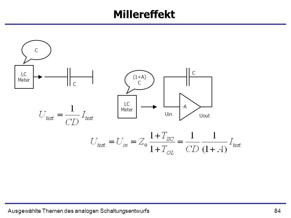 84Ausgewählte Themen des analogen Schaltungsentwurfs Millereffekt Uin Uout C LC Meter LC Meter -A C (1+A) C C
