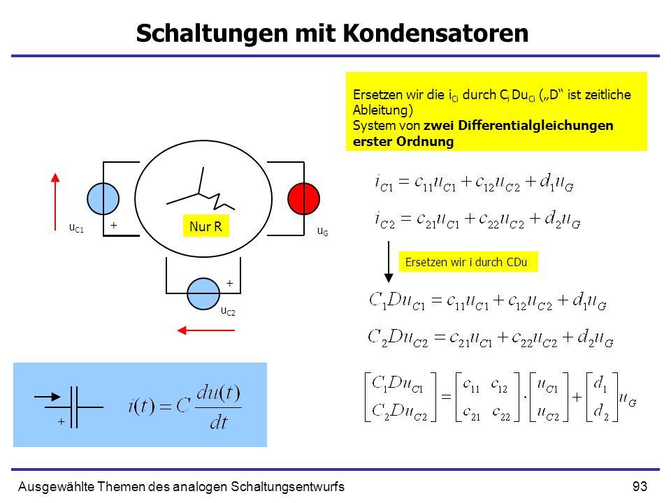 93Ausgewählte Themen des analogen Schaltungsentwurfs Schaltungen mit Kondensatoren Ersetzen wir die i Ci durch C i Du Ci (D ist zeitliche Ableitung) S