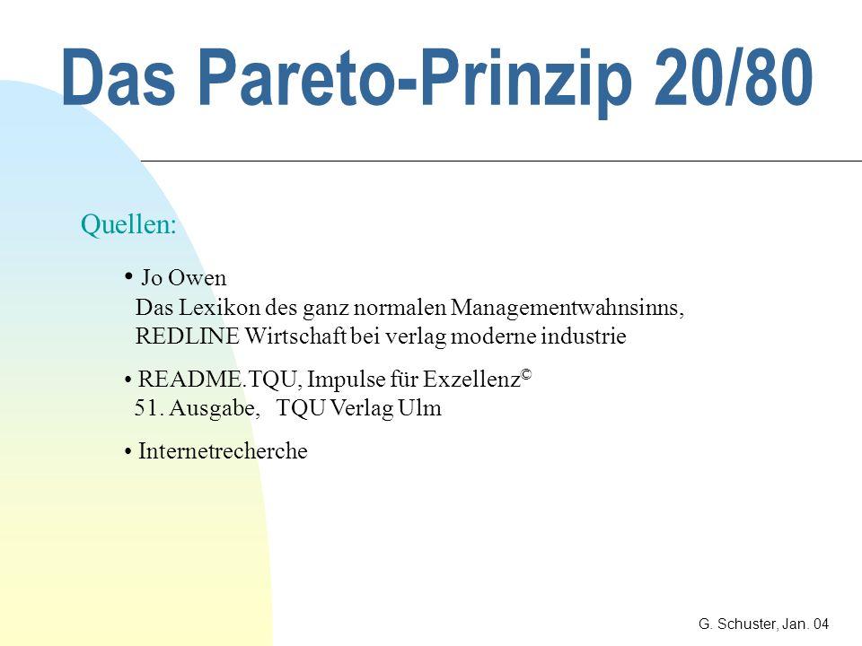 Das Pareto-Prinzip 20/80 G. Schuster, Jan. 04 Und die Qualität ? In der Massenproduktion geht es darum, möglichst schnell, möglichst viel zu erzeugen.