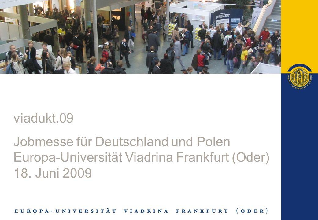 viadukt.09 Jobmesse für Deutschland und Polen Europa-Universität Viadrina Frankfurt (Oder) 18. Juni 2009