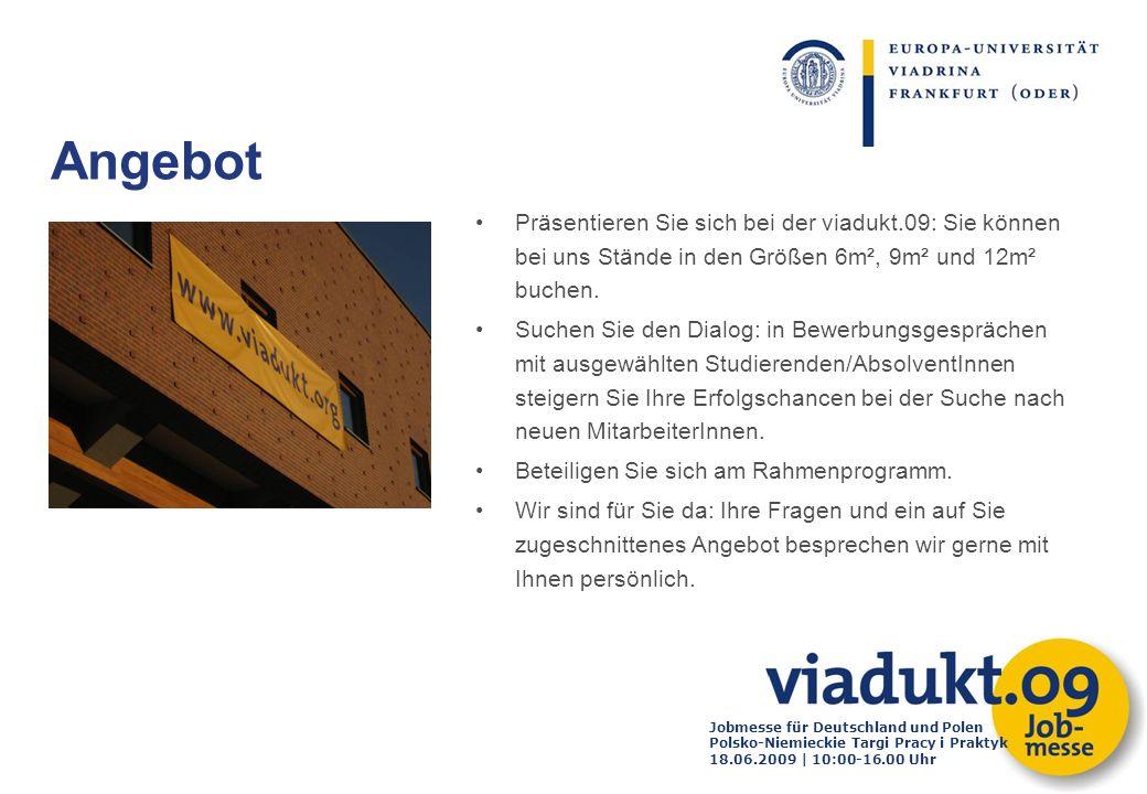 Jobmesse für Deutschland und Polen Polsko-Niemieckie Targi Pracy i Praktyk 18.06.2009 | 10:00-16.00 Uhr Präsentieren Sie sich bei der viadukt.09: Sie