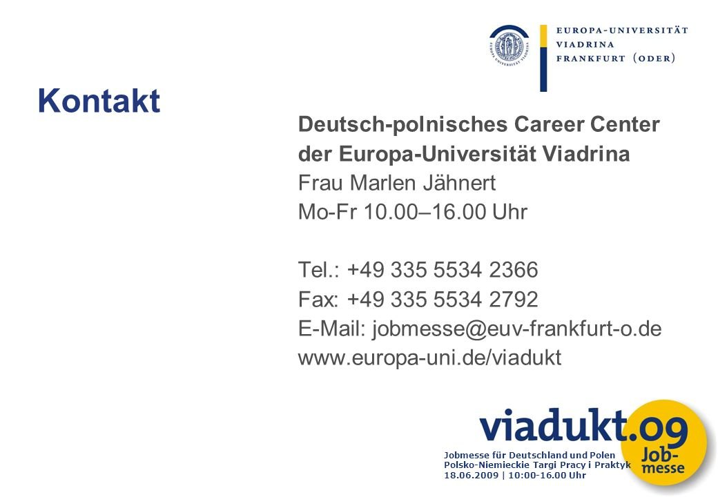 Jobmesse für Deutschland und Polen Polsko-Niemieckie Targi Pracy i Praktyk 18.06.2009 | 10:00-16.00 Uhr Deutsch-polnisches Career Center der Europa-Un