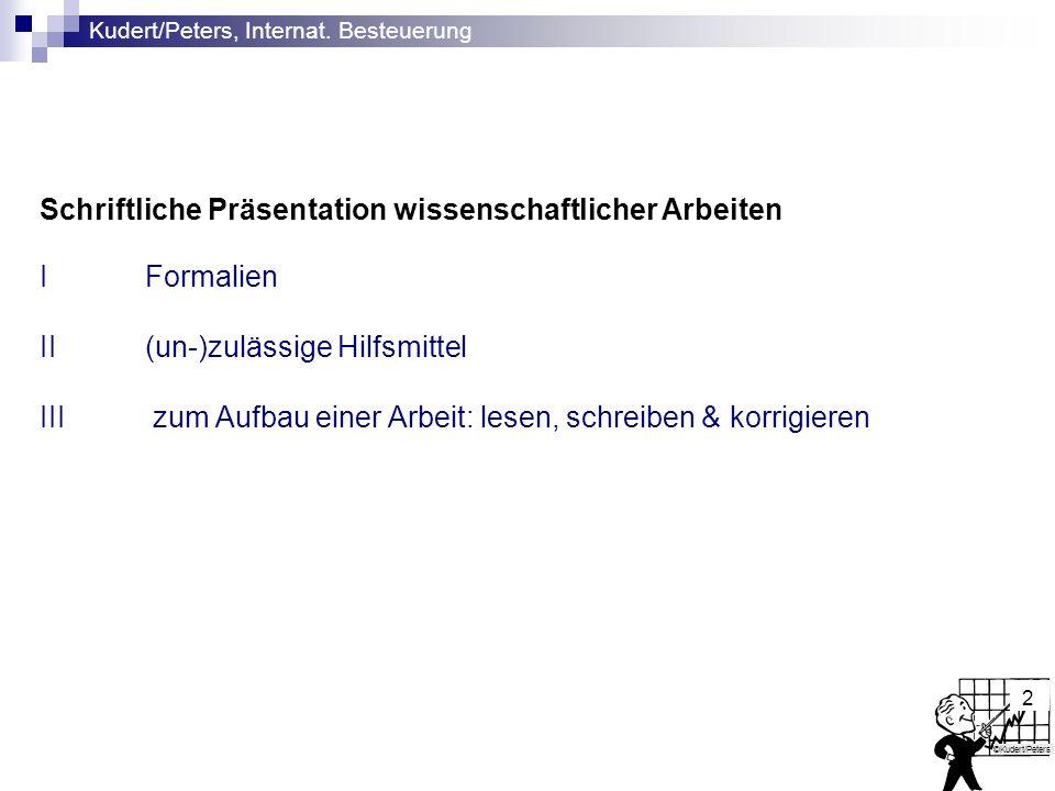 Kudert/Peters, Internat. Besteuerung ©Kudert/Peters 2 Schriftliche Präsentation wissenschaftlicher Arbeiten IFormalien II(un-)zulässige Hilfsmittel II