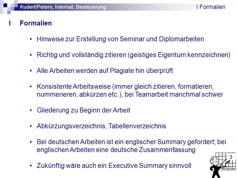 Kudert/Peters, Internat. Besteuerung ©Kudert/Peters 3 I Formalien Hinweise zur Erstellung von Seminar und Diplomarbeiten Richtig und vollständig zitie