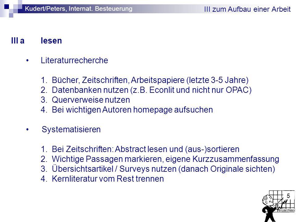 Kudert/Peters, Internat. Besteuerung ©Kudert/Peters 5 III zum Aufbau einer Arbeit III alesen Literaturrecherche 1.Bücher, Zeitschriften, Arbeitspapier