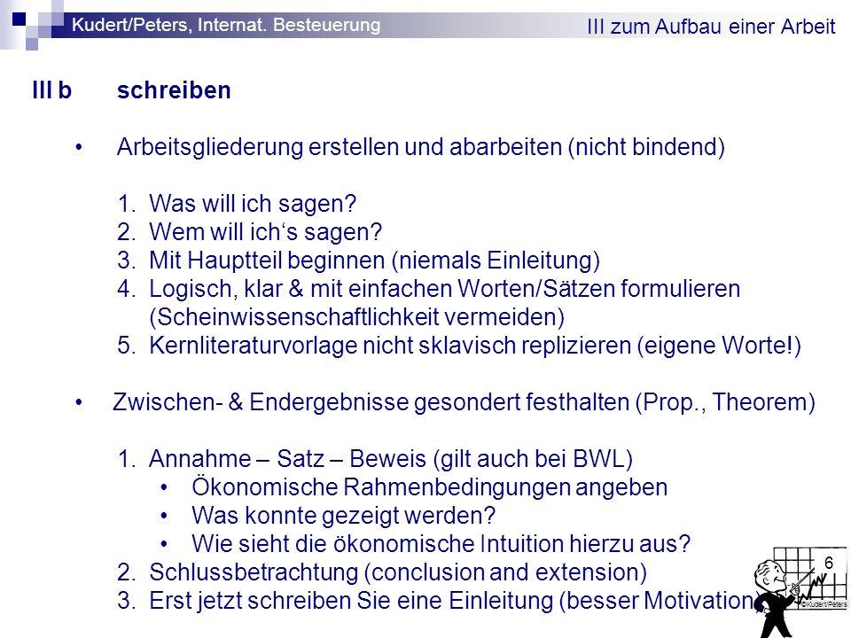 Kudert/Peters, Internat. Besteuerung ©Kudert/Peters 6 III zum Aufbau einer Arbeit III bschreiben Arbeitsgliederung erstellen und abarbeiten (nicht bin