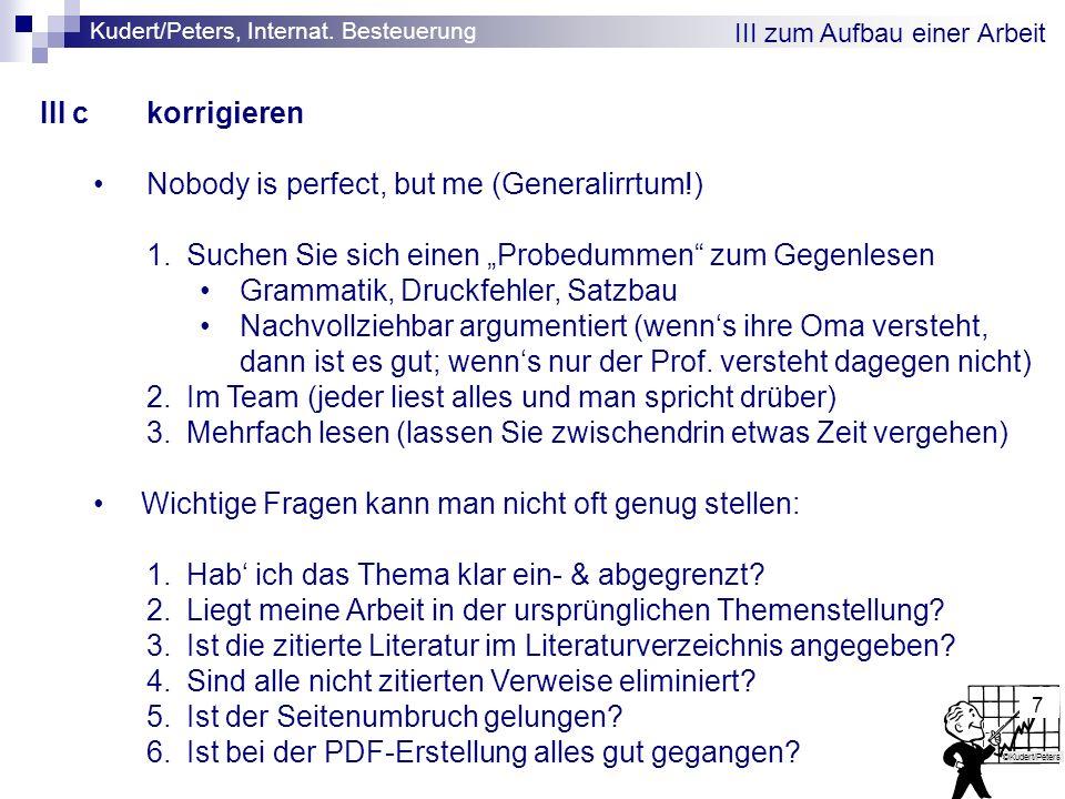 Kudert/Peters, Internat. Besteuerung ©Kudert/Peters 7 III zum Aufbau einer Arbeit III ckorrigieren Nobody is perfect, but me (Generalirrtum!) 1.Suchen
