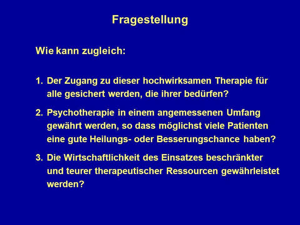Wie kann zugleich: 1.Der Zugang zu dieser hochwirksamen Therapie für alle gesichert werden, die ihrer bedürfen? 2.Psychotherapie in einem angemessenen