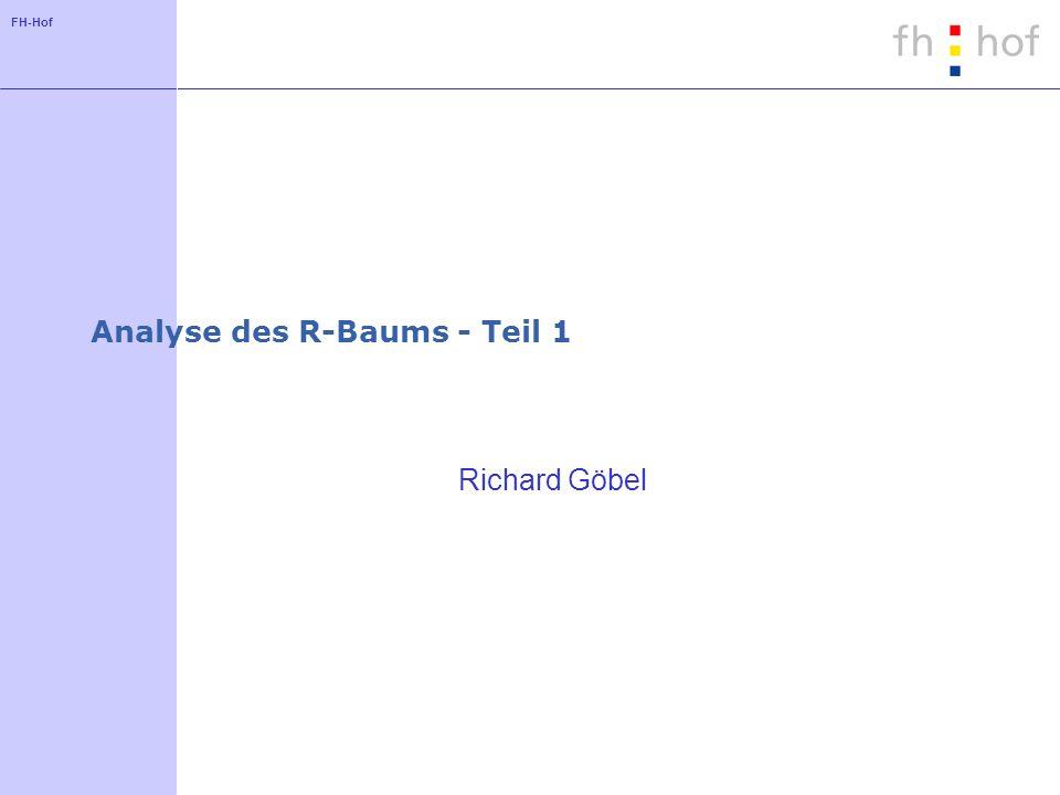 FH-Hof Analyse des R-Baums - Teil 1 Richard Göbel