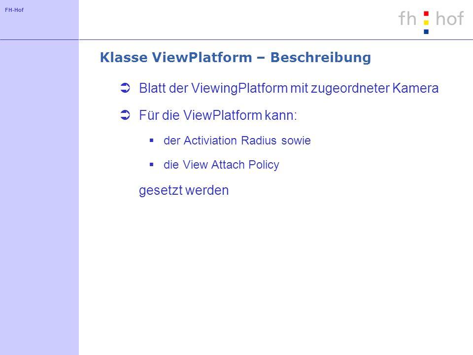 FH-Hof Klasse ViewPlatform – Beschreibung Blatt der ViewingPlatform mit zugeordneter Kamera Für die ViewPlatform kann: der Activiation Radius sowie die View Attach Policy gesetzt werden