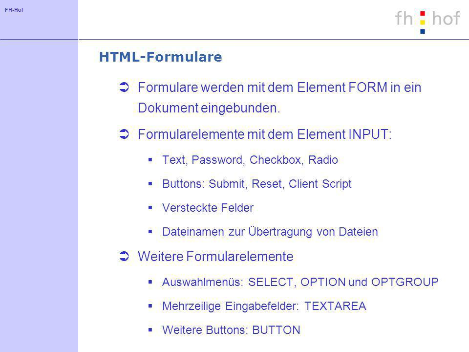 FH-Hof HTML-Formulare Formulare werden mit dem Element FORM in ein Dokument eingebunden. Formularelemente mit dem Element INPUT: Text, Password, Check