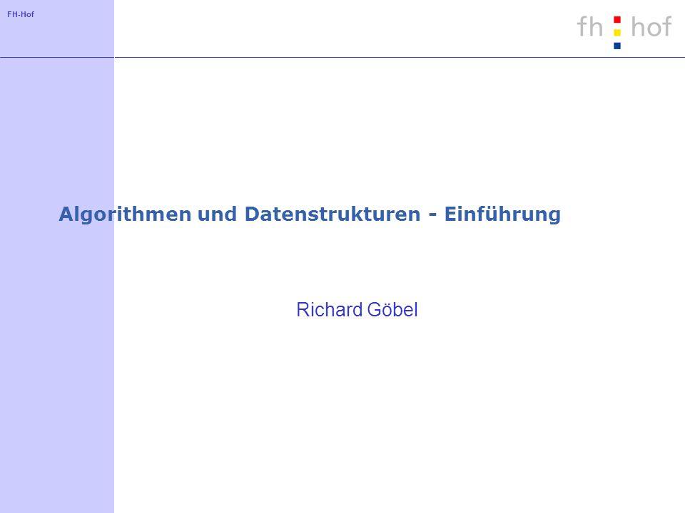 FH-Hof Algorithmen und Datenstrukturen - Einführung Richard Göbel