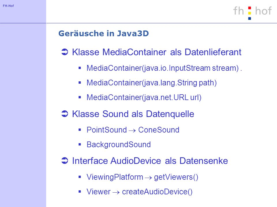 FH-Hof Geräusche in Java3D Klasse MediaContainer als Datenlieferant MediaContainer(java.io.InputStream stream).