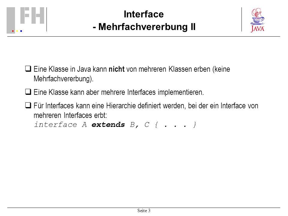 Seite 3 Interface - Mehrfachvererbung II Eine Klasse in Java kann nicht von mehreren Klassen erben (keine Mehrfachvererbung).