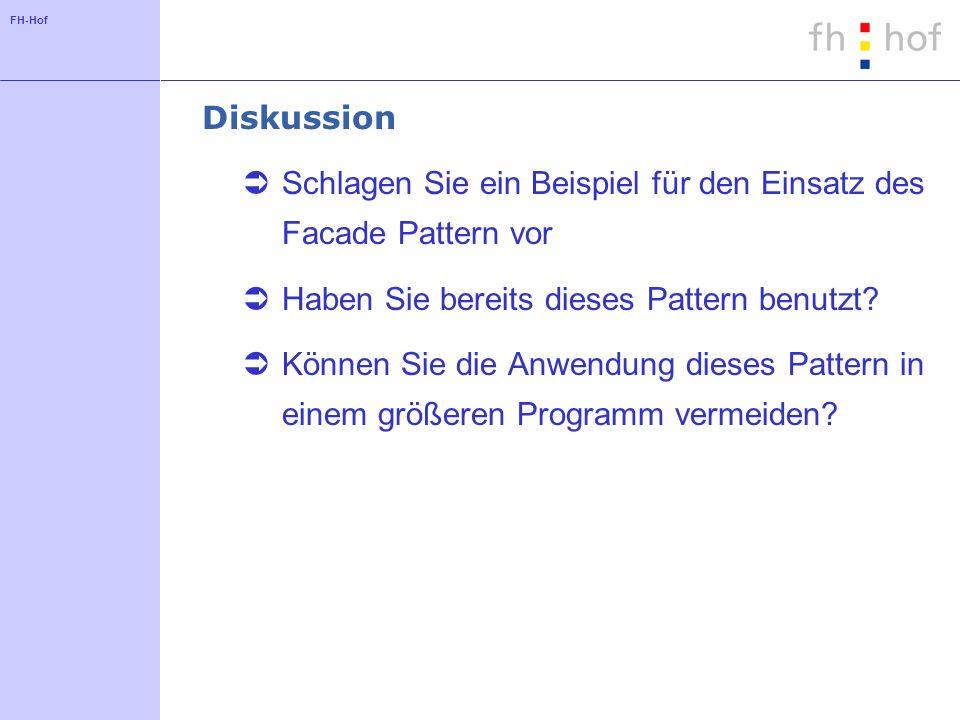 FH-Hof Diskussion Schlagen Sie ein Beispiel für den Einsatz des Facade Pattern vor Haben Sie bereits dieses Pattern benutzt.