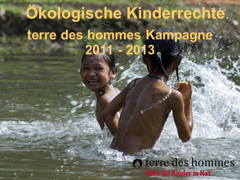 Ökologische Kinderrechte terre des hommes Kampagne 2011 - 2013