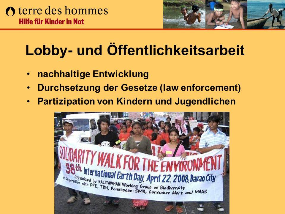 nachhaltige Entwicklung Durchsetzung der Gesetze (law enforcement) Partizipation von Kindern und Jugendlichen Lobby- und Öffentlichkeitsarbeit