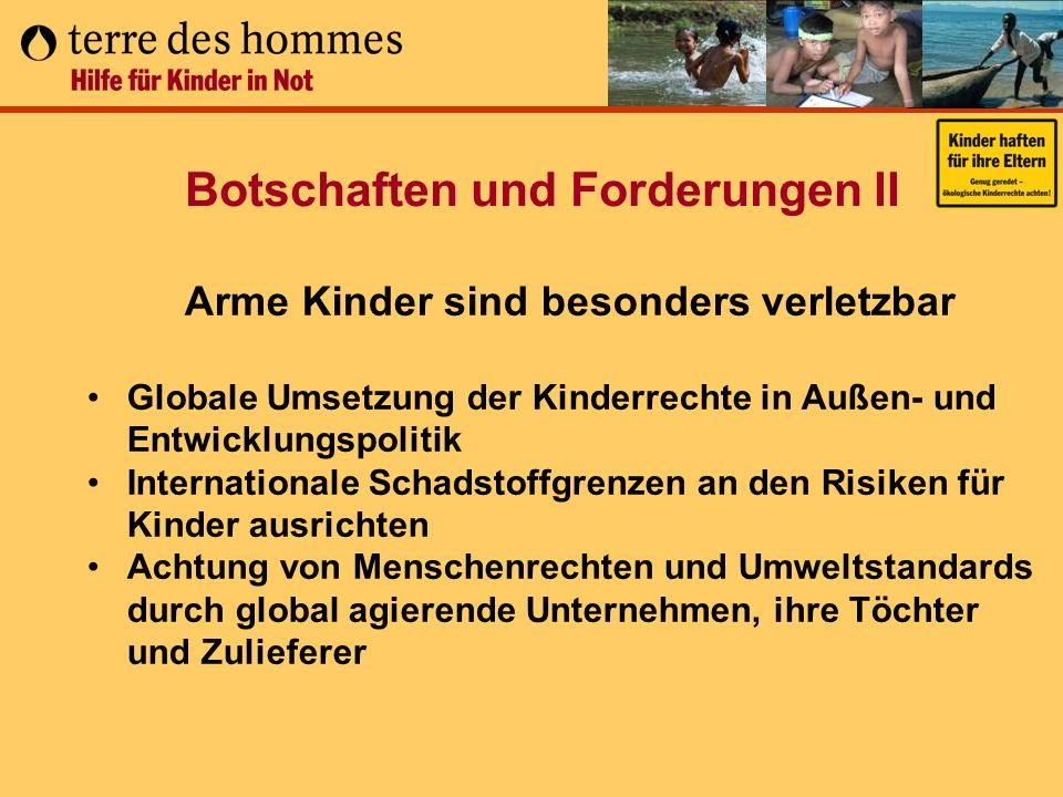 Botschaften und Forderungen II Arme Kinder sind besonders verletzbar Globale Umsetzung der Kinderrechte in Außen- und Entwicklungspolitik Internationa