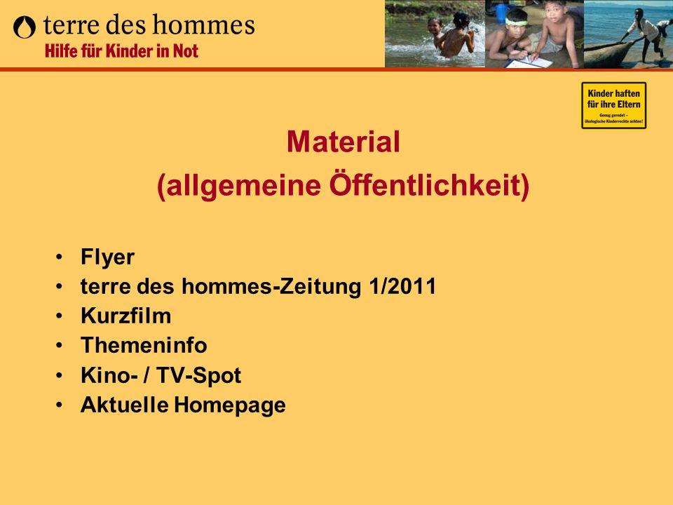 Material (allgemeine Öffentlichkeit) Flyer terre des hommes-Zeitung 1/2011 Kurzfilm Themeninfo Kino- / TV-Spot Aktuelle Homepage