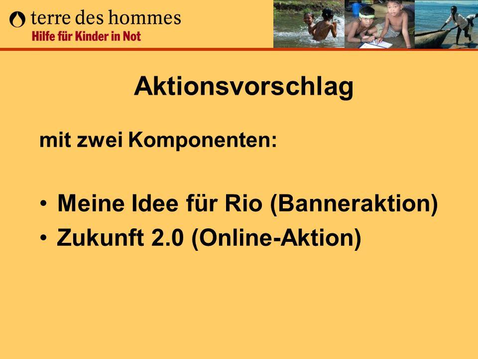 Aktionsvorschlag mit zwei Komponenten: Meine Idee für Rio (Banneraktion) Zukunft 2.0 (Online-Aktion)