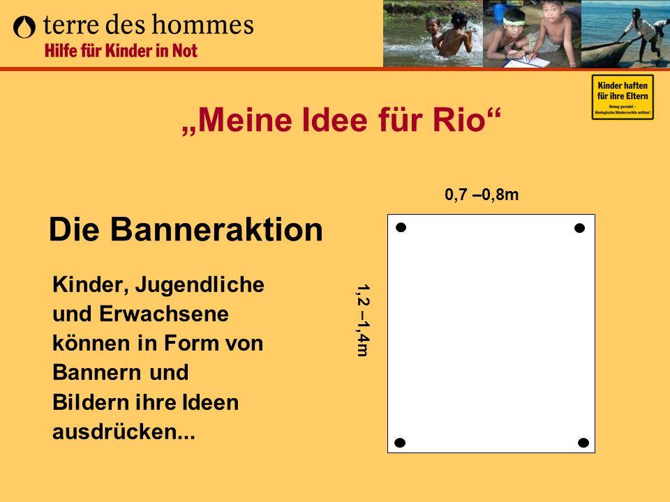 Meine Idee für Rio Kinder, Jugendliche und Erwachsene können in Form von Bannern und Bildern ihre Ideen ausdrücken... Die Banneraktion 1,2 –1,4m 0,7 –