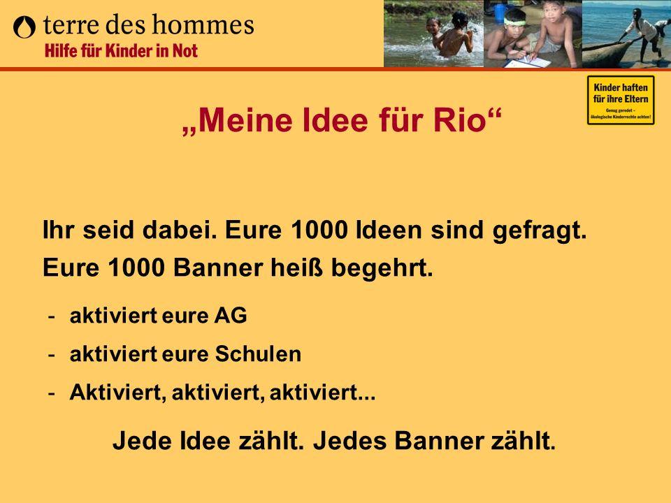 Meine Idee für Rio Ihr seid dabei. Eure 1000 Ideen sind gefragt. Eure 1000 Banner heiß begehrt. -aktiviert eure AG -aktiviert eure Schulen -Aktiviert,