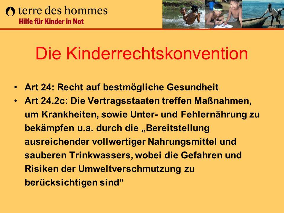 Die Kinderrechtskonvention Art 24: Recht auf bestmögliche Gesundheit Art 24.2c: Die Vertragsstaaten treffen Maßnahmen, um Krankheiten, sowie Unter- un