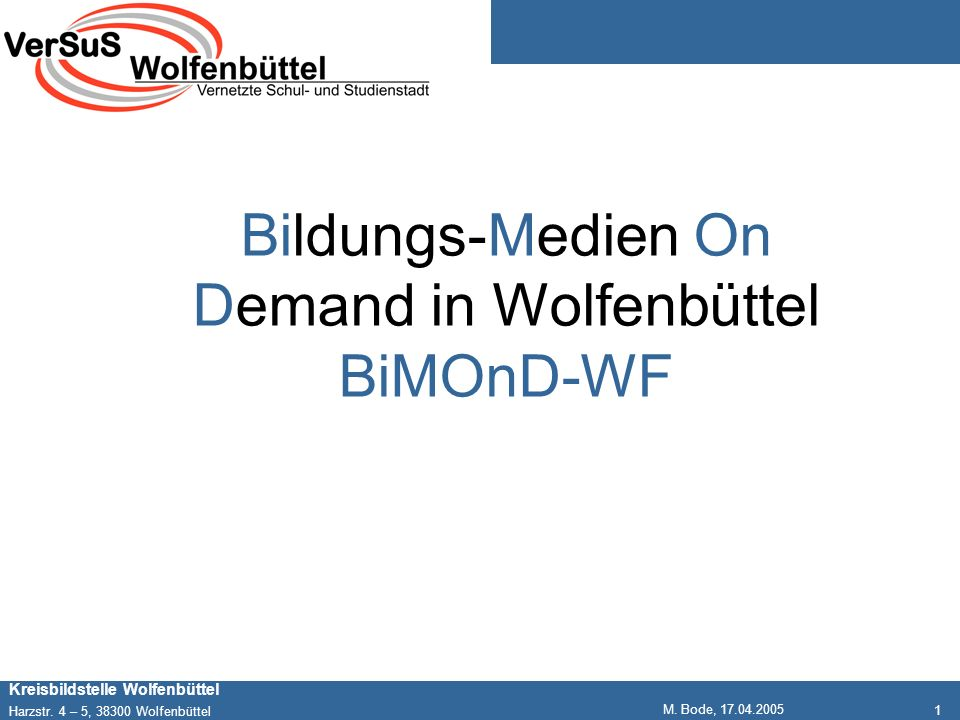 1 Kreisbildstelle Wolfenbüttel Harzstr. 4 – 5, 38300 Wolfenbüttel M. Bode, 17.04.2005 Bildungs-Medien On Demand in Wolfenbüttel BiMOnD-WF