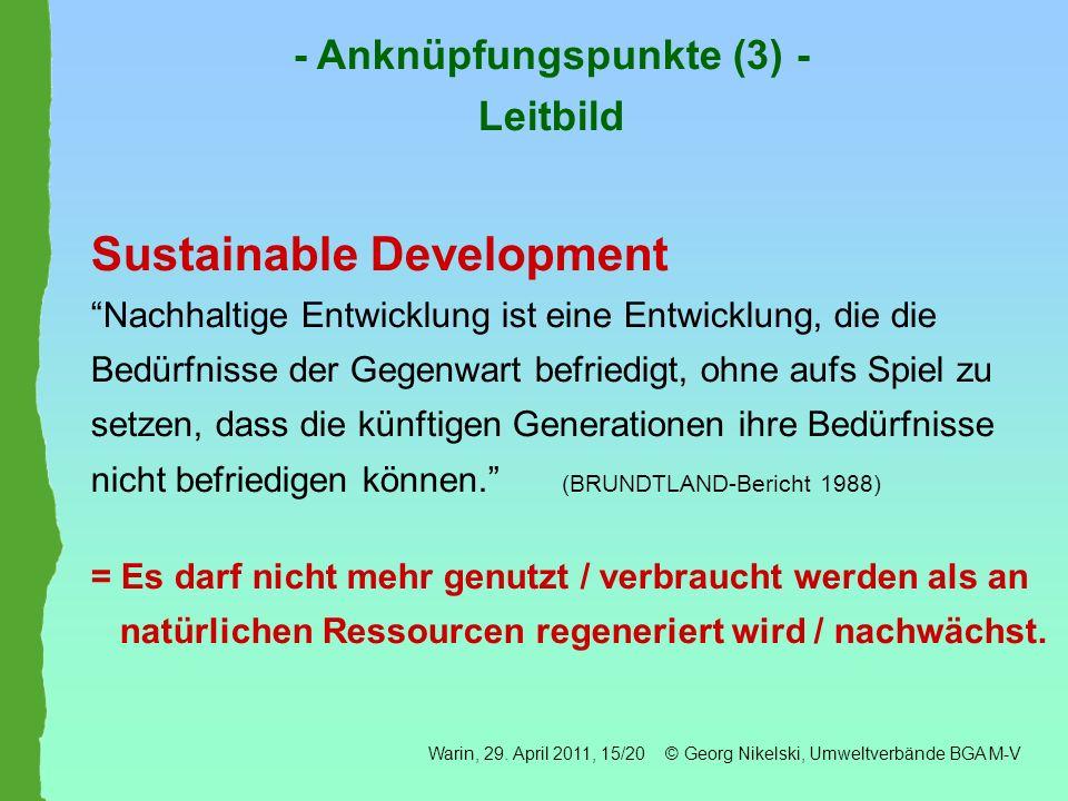 Sustainable Development Nachhaltige Entwicklung ist eine Entwicklung, die die Bedürfnisse der Gegenwart befriedigt, ohne aufs Spiel zu setzen, dass di