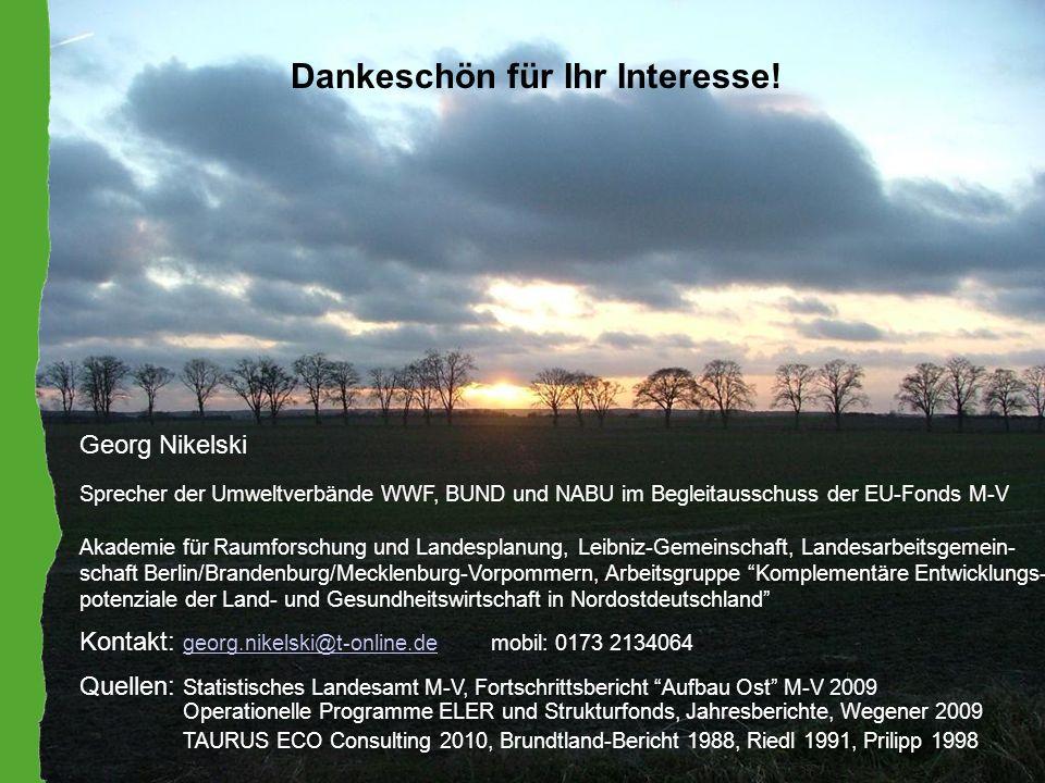 Dankeschön für Ihr Interesse! Georg Nikelski Sprecher der Umweltverbände WWF, BUND und NABU im Begleitausschuss der EU-Fonds M-V Akademie für Raumfors