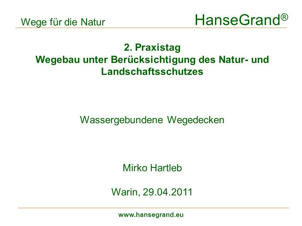 HanseGrand ® www.hansegrand.eu Wege für die Natur 2. Praxistag Wegebau unter Berücksichtigung des Natur- und Landschaftsschutzes Wassergebundene Weged