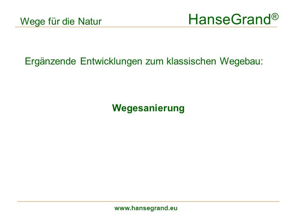 HanseGrand ® www.hansegrand.eu Ergänzende Entwicklungen zum klassischen Wegebau: Wege für die Natur Wegesanierung