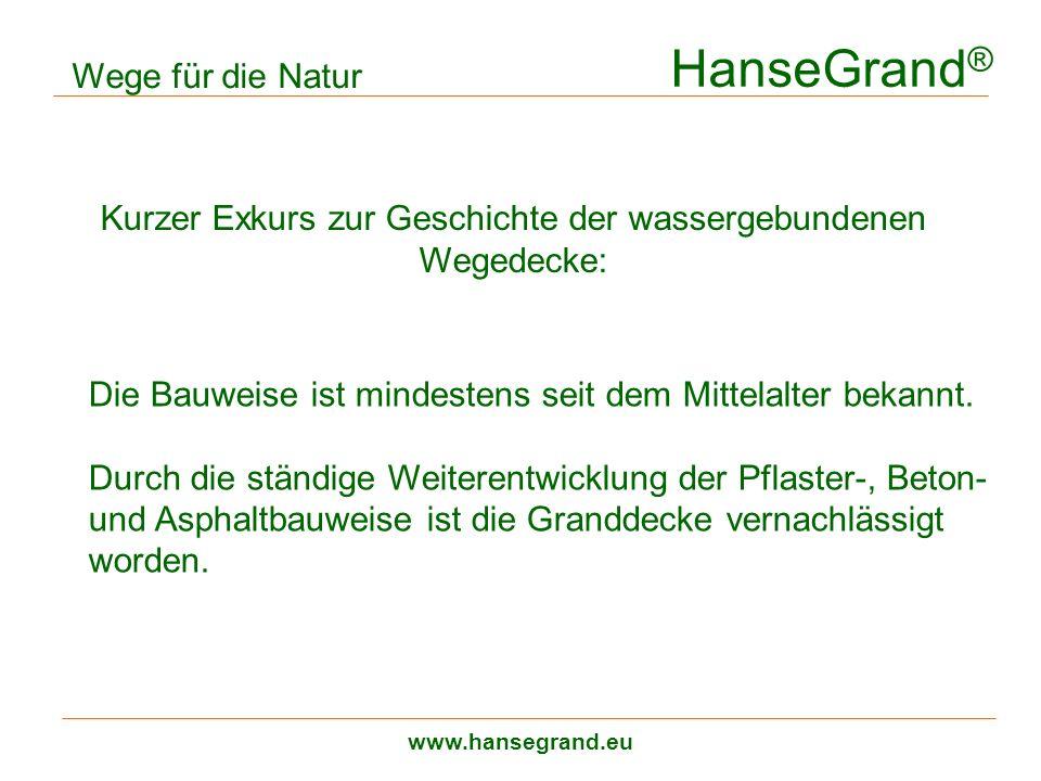HanseGrand ® www.hansegrand.eu Kurzer Exkurs zur Geschichte der wassergebundenen Wegedecke: Wege für die Natur Die Bauweise ist mindestens seit dem Mi