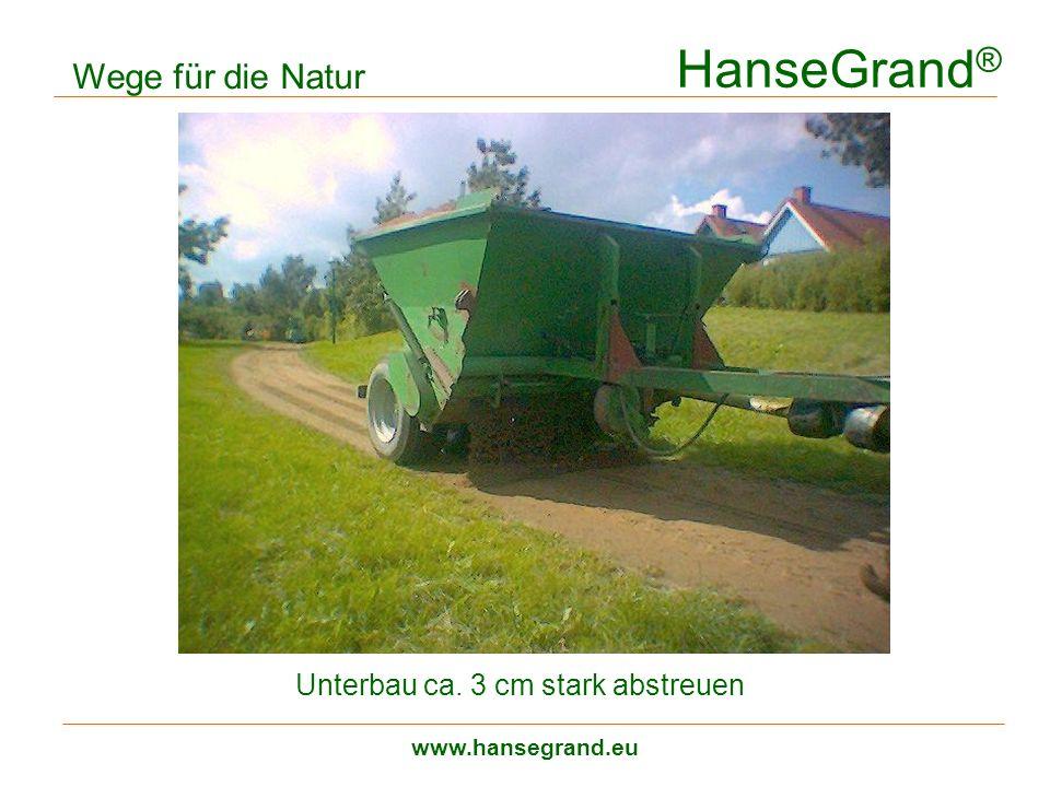 HanseGrand ® www.hansegrand.eu Wege für die Natur Unterbau ca. 3 cm stark abstreuen