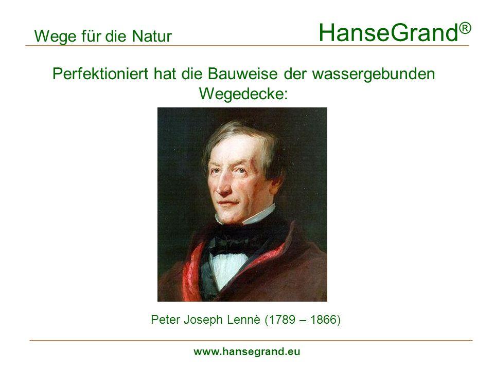 HanseGrand ® www.hansegrand.eu Perfektioniert hat die Bauweise der wassergebunden Wegedecke: Wege für die Natur dreilagiger Aufbau Peter Joseph Lennè