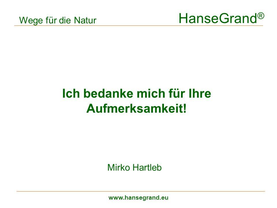 HanseGrand ® www.hansegrand.eu Ich bedanke mich für Ihre Aufmerksamkeit! Wege für die Natur Mirko Hartleb