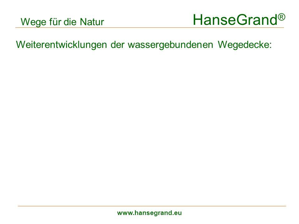 HanseGrand ® www.hansegrand.eu Wege für die Natur Weiterentwicklungen der wassergebundenen Wegedecke: