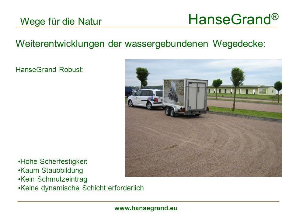 HanseGrand ® www.hansegrand.eu Wege für die Natur Weiterentwicklungen der wassergebundenen Wegedecke: HanseGrand Robust: Hohe Scherfestigkeit Kaum Sta